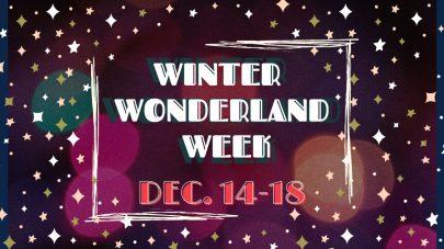 Winter Wonderland Week Dec. 14-18