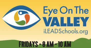 Eye on the Valley iLEADschools.org Fridays 8 AM - 10 AM